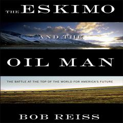 The Eskimo and the Oil Man by Bob Reiss