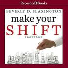 Make Your SHIFT by Beverly D. Flaxington