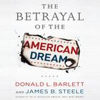 The Betrayal of the American Dream by Donald L. Barlett, James B. Steele