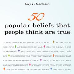 50 Popular Beliefs That People Think Are True by Guy P. Harrison