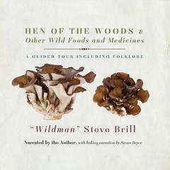 Hen of the Woods & Other Wild Foods and Medicines by Steve Brill