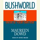 Bushworld by Maureen Dowd