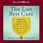 The Last Best Cure by Donna Jackson Nakazawa