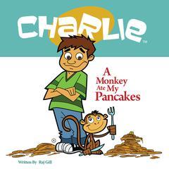 A Monkey Ate My Pancakes by Raj Gill