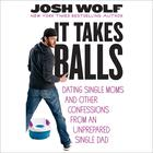 It Takes Balls by Josh Wolf