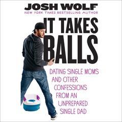 It Takes Balls by Josh Wolf
