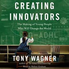 Creating Innovators by Tony Wagner