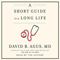 A Short Guide to a Long Life by Dr. David B. Agus