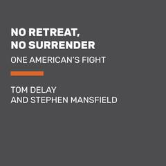 No Retreat, No Surrender by Tom DeLay, Stephen Mansfield