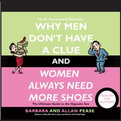 Why Men Don't Have a Clue and Women Always Need More Shoes by Barbara Pease, Allan Pease