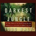 The Darkest Jungle by Todd Balf