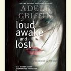 Loud, Awake, and Lost by Adele Griffin
