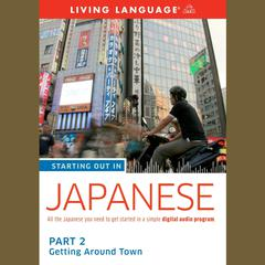 Starting Out in Japanese, Part 2: Getting around Town by Living Language