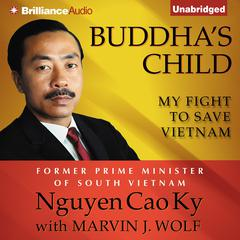 Buddha's Child by Nguyen Cao Ky, Marvin J. Wolf