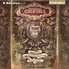 Remarkable Creatures by Sean B. Carroll