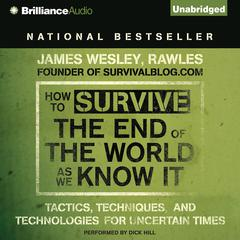 How to Survive the End of the World as We Know It by James Wesley, Rawles, James Wesley Rawles