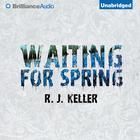 Waiting For Spring by R. J. Keller