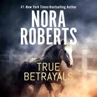 True Betrayals by Nora Roberts