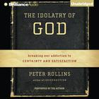 The Idolatry of God by Peter Rollins