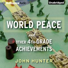 World Peace and Other 4th Grade Achievements by John Hunter