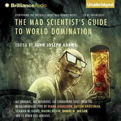 The Mad Scientist's Guide to World Domination by John Joseph Adams (Editor)