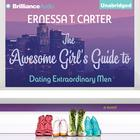 The Awesome Girl's Guide to Dating Extraordinary Men by Ernessa Carter