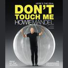 Here's the Deal: Don't Touch Me by Howie Mandel, Josh Young