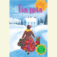 De cómo tía Lola vino (de visita) a quedarse by Julia Alvarez