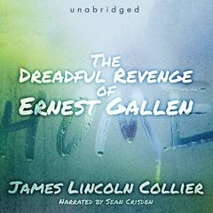 The Dreadful Revenge of Ernest Gallen by James Lincoln Collier