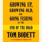 Growing Up, Growing Old and Going Fishing at the End of the Road by Tom Bodett