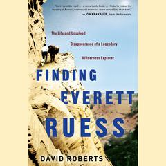 Finding Everett Ruess by David Roberts