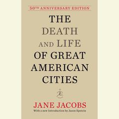 The Death and Life of Great American Cities by Jane Jacobs, Jane Jacobs