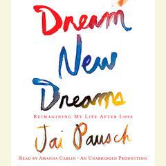 Dream New Dreams by Jai Pausch