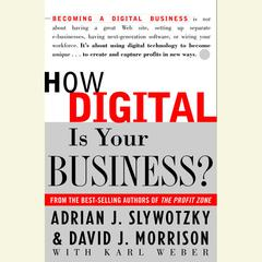 How Digital is Your Business? by Adrian J. Slywotzky, David J. Morrison, Karl Weber