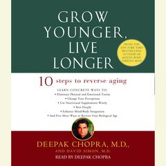 Grow Younger, Live Longer by David Simon, M.D., Deepak Chopra, M.D., Deepak Chopra, David Simon