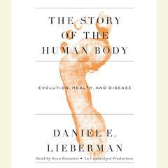 The Story of the Human Body by Daniel Lieberman, Daniel E. Lieberman