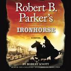 Robert B. Parker's Ironhorse by Robert Knott