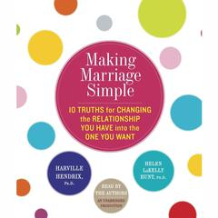 Making Marriage Simple by Helen LaKelly Hunt, PhD, Harville Hendrix, PhD
