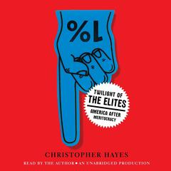 Twilight of the Elites by Chris Hayes, Christopher Hayes