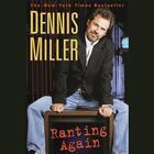 Ranting Again by Dennis Miller