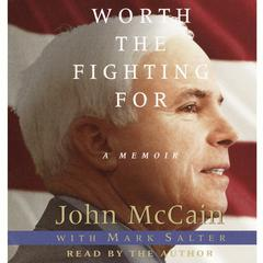 Worth the Fighting For by John McCain, Mark Salter