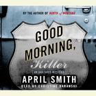 Good Morning, Killer by April Smith