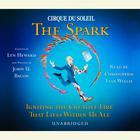 Cirque du Soleil ® The Spark by Lyn Heward, John U. Bacon