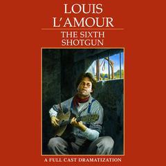 The Sixth Shotgun by Louis L'Amour, Louis L'Amour