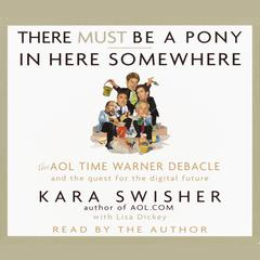 There Must Be a Pony In Here Somewhere by Kara Swisher, Lisa Dickey