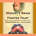 Mozart's Brain and the Fighter Pilot by M.D. Richard Restak, Richard M. Restak, MD