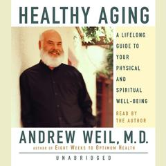 Healthy Aging by M.D. Andrew Weil, Andrew Weil, MD