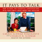 It Pays to Talk by Carrie Schwab-Pomerantz, Charles R. Schwab