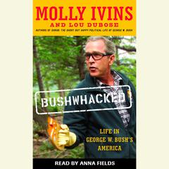 Bushwhacked by Molly Ivins, Lou Dubose