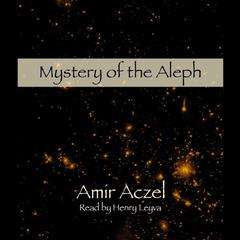 Mystery of the Aleph by Amir D. Aczel
